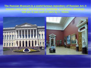 The Russian Museum is a world famous repository of Russian Art. It houses mor
