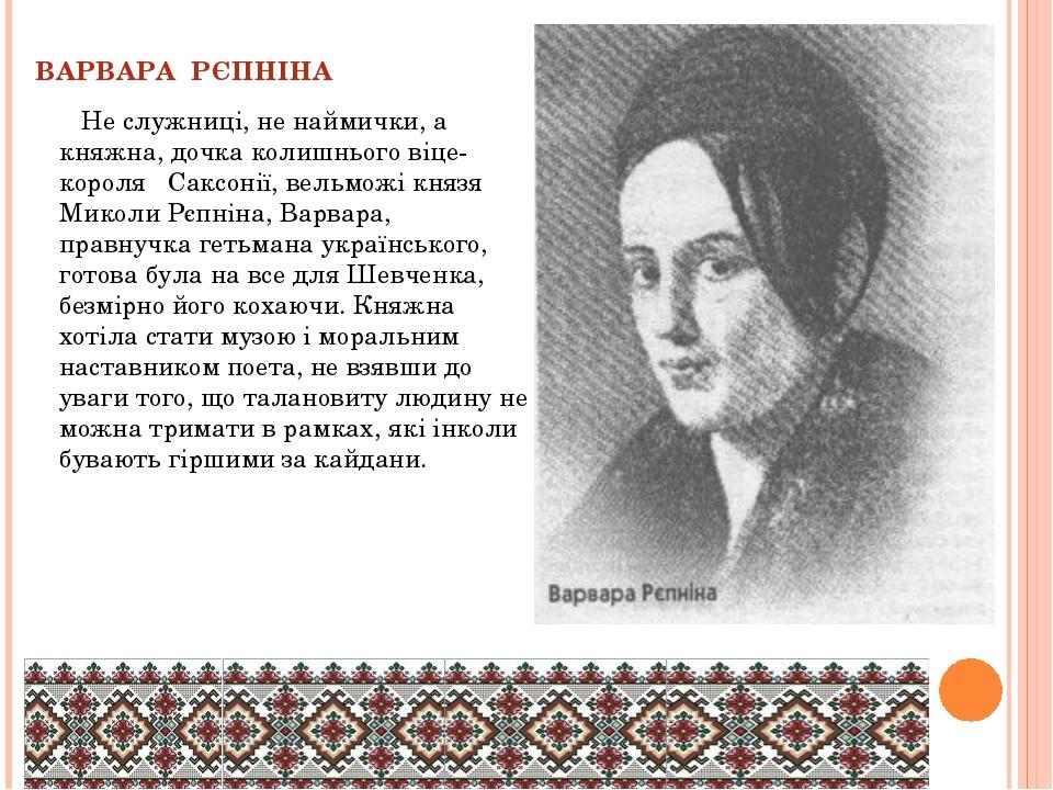 ВАРВАРА РЄПНІНА Не служниці, не наймички, а княжна, дочка колишнього віце-кор...