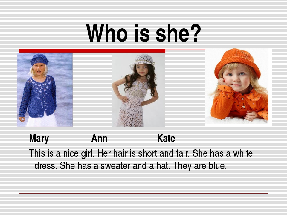 Who is she? Mary Ann Kate This is a nice girl. Her hair is short and fair. Sh...