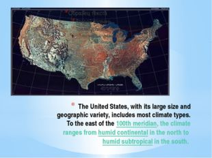 The United States, with its large size and geographic variety, includes most