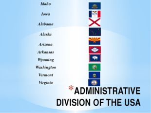 ADMINISTRATIVE DIVISION OF THE USA Idaho Iowa Alabama Alaska Arizona Arkansas