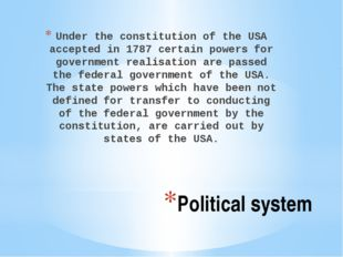 Political system Under the constitution of the USA accepted in 1787 certain p