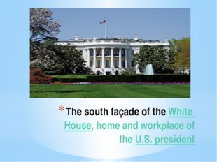The south façade of the White House, home and workplace of the U.S. president