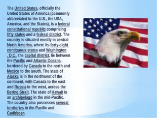 The United States, officially the United States of America (commonly abbrevia