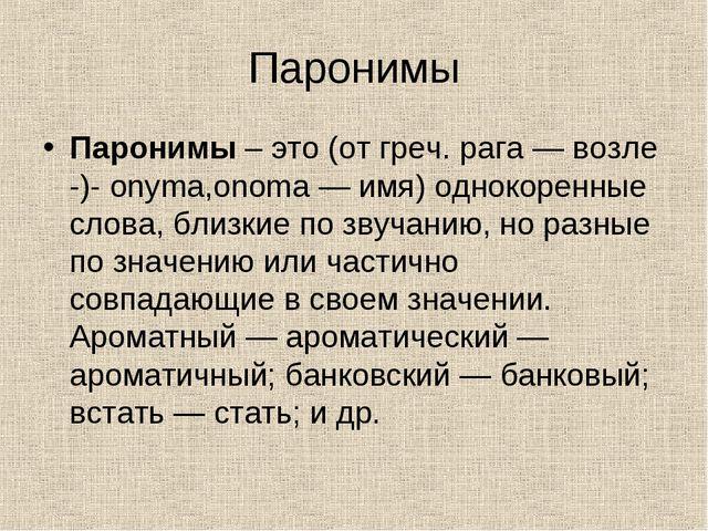 Паронимы Паронимы– это (от греч. рага — возле -)- onyma,onoma — имя) однокор...