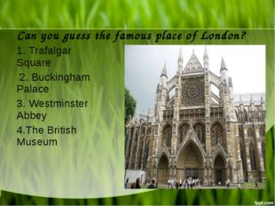 Can you guess the famous place of London? 1. Trafalgar Square 2. Buckingham P