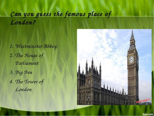 Can you guess the famous place of London? Westminster Abbey The House of Parl...