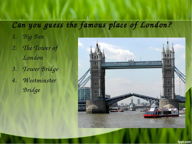 Can you guess the famous place of London? Big Ben The Tower of London Tower B...