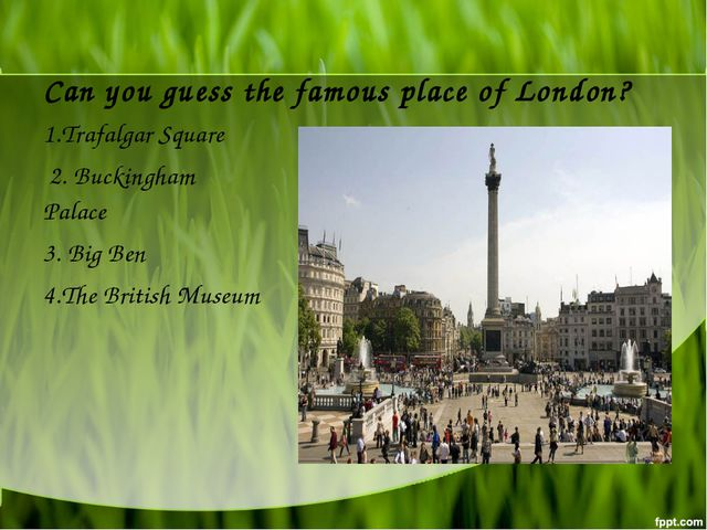 Can you guess the famous place of London? 1.Trafalgar Square 2. Buckingham Pa...