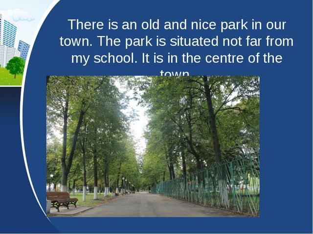 There is an old and nice park in our town. The park is situated not far from...