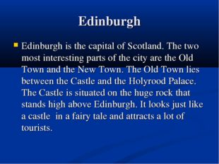 Edinburgh Edinburgh is the capital of Scotland. The two most interesting part