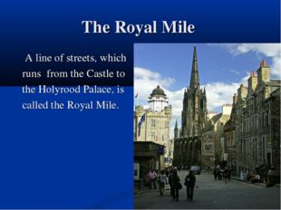 The Royal Mile A line of streets, which runs from the Castle to the Holyrood