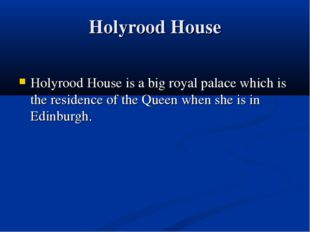 Holyrood House Holyrood House is a big royal palace which is the residence of