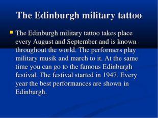 The Edinburgh military tattoo The Edinburgh military tattoo takes place every