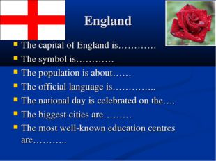 England The capital of England is………… The symbol is………… The population is abo