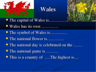 Wales The capital of Wales is……………….. Wales has its own ………… The symbol of Wa