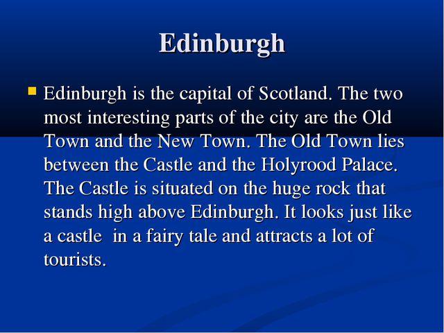 Edinburgh Edinburgh is the capital of Scotland. The two most interesting part...