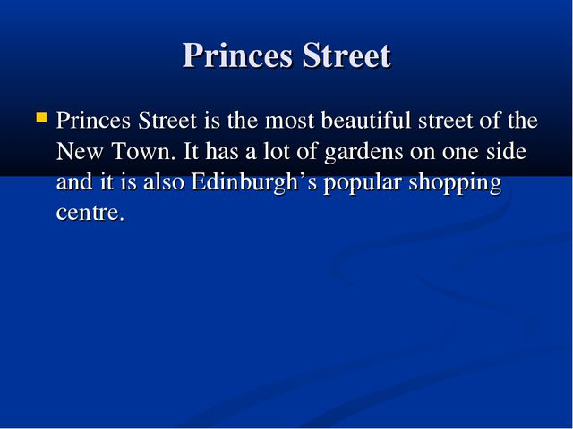 Princes Street Princes Street is the most beautiful street of the New Town. I...