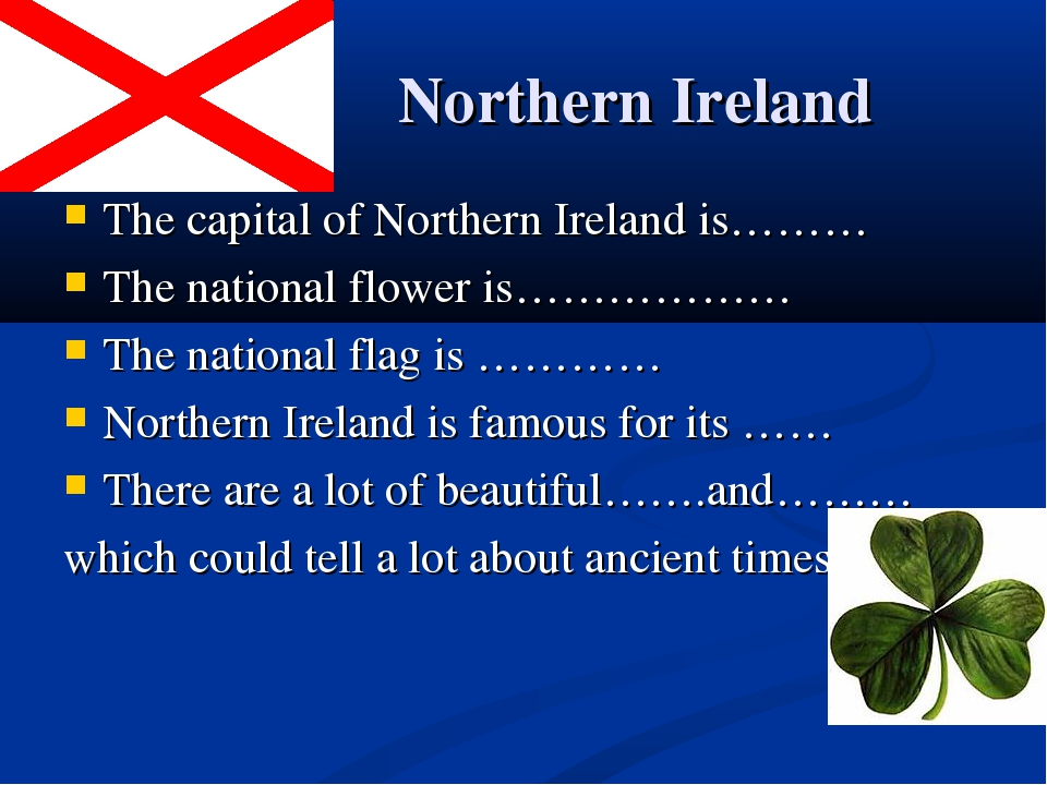 Northern Ireland The capital of Northern Ireland is……… The national flower i...