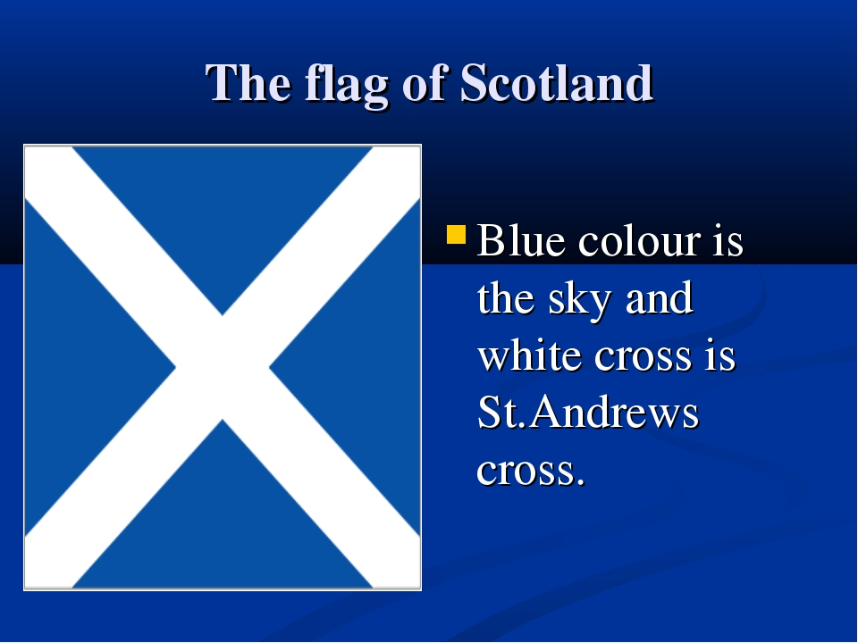 The flag of Scotland Blue colour is the sky and white cross is St.Andrews cro...