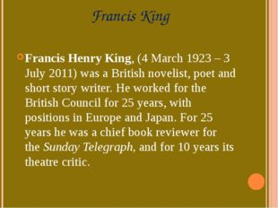 Francis King Francis Henry King, (4 March 1923 – 3 July 2011) was a British n