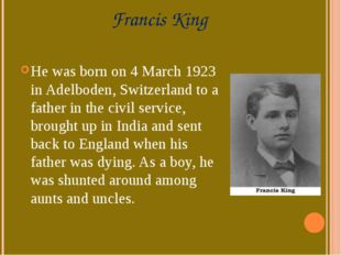 Francis King He was born on 4 March 1923 in Adelboden, Switzerland to a fathe