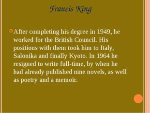 Francis King After completing his degree in 1949, he worked for theBritish C