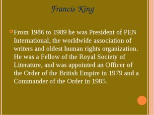 Francis King From 1986 to 1989 he was President of PEN International, the wor