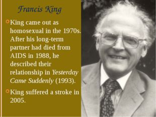 Francis King King came out as homosexual in the 1970s. After his long-term pa