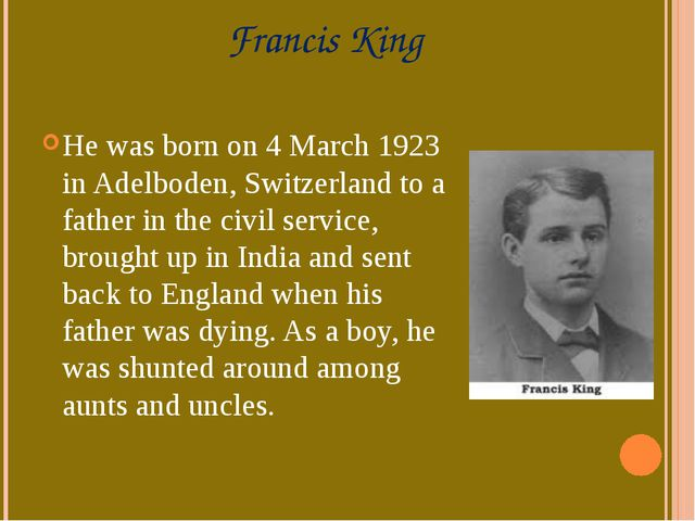 Francis King He was born on 4 March 1923 inAdelboden, Switzerland to a fathe...