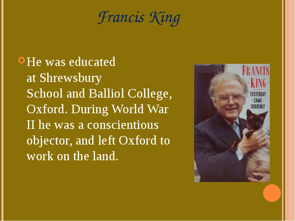 Francis King He was educated at Shrewsbury School and Balliol College, Oxford...
