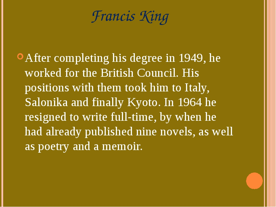 Francis King After completing his degree in 1949, he worked for theBritish C...