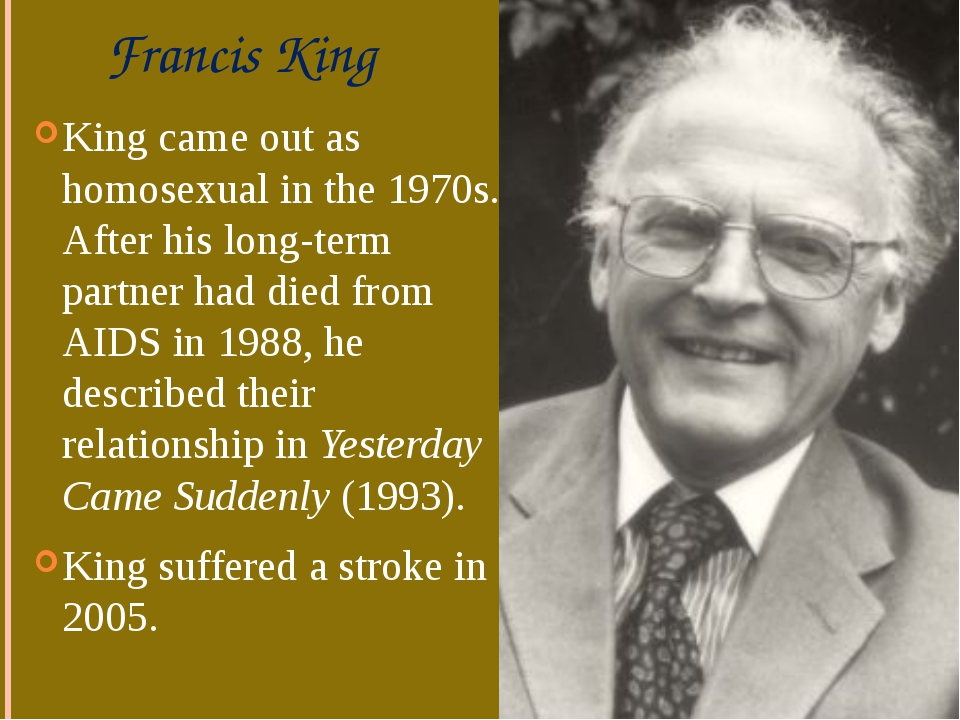 Francis King King came out as homosexual in the 1970s. After his long-term pa...