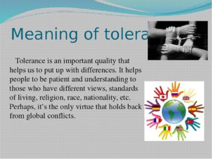 Meaning of tolerance Tolerance is an important quality that helps us to put u