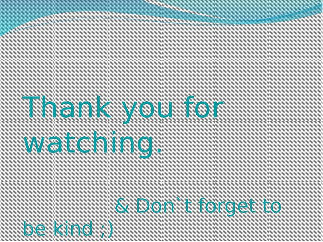 Thank you for watching. & Don`t forget to be kind ;)