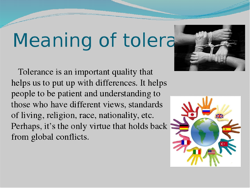 Meaning of tolerance Tolerance is an important quality that helps us to put u...
