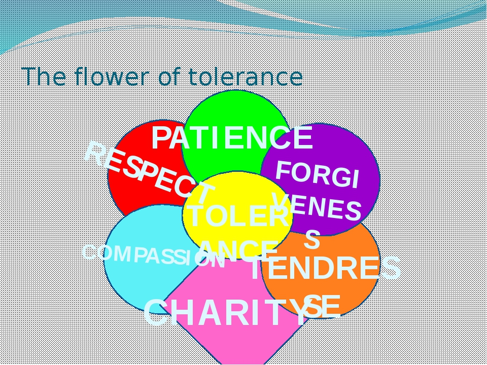 The flower of tolerance PATIENCE FORGIVENESS TENDRESSE RESPECT CHARITY COMPA...