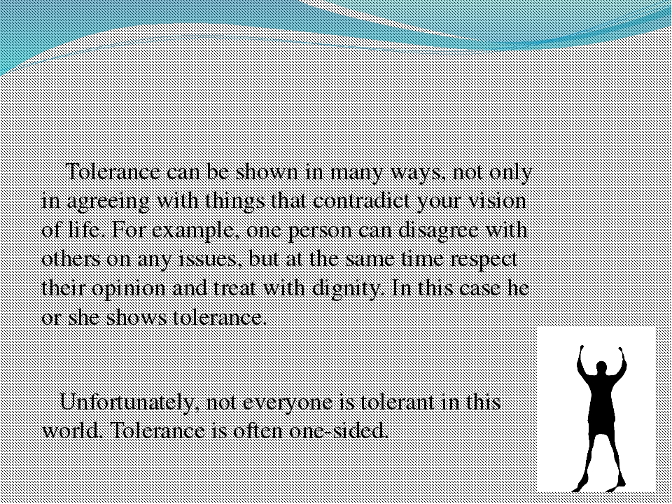 Tolerance can be shown in many ways, not only in agreeing with things that c...