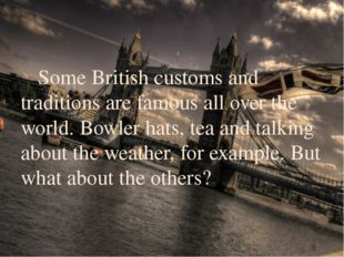 Some British customs and traditions are famous all over the world. Bowler ha