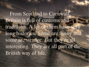 From Scotland to Cornwall, Britain is full of customs and traditions. A lo