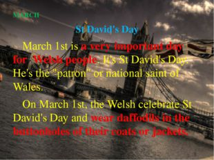 MARCH St David's Day 		March 1st is a very important day for Welsh people. It