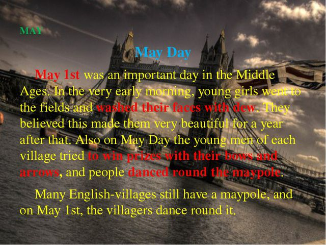 MAY May Day  		May 1st was an important day in the Middle Ages. In the very e...