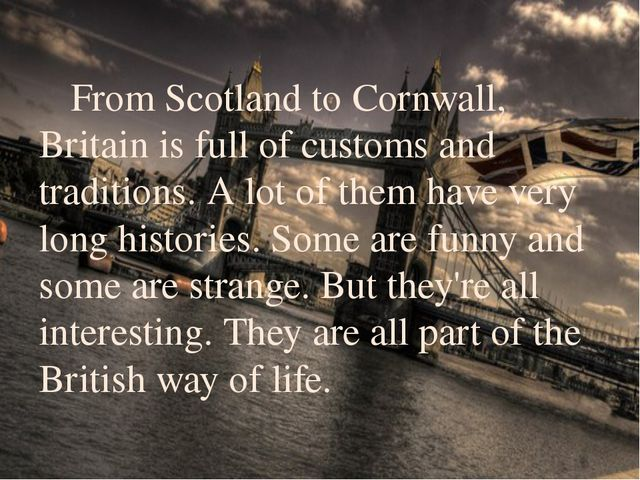 From Scotland to Cornwall, Britain is full of customs and traditions. A lo...