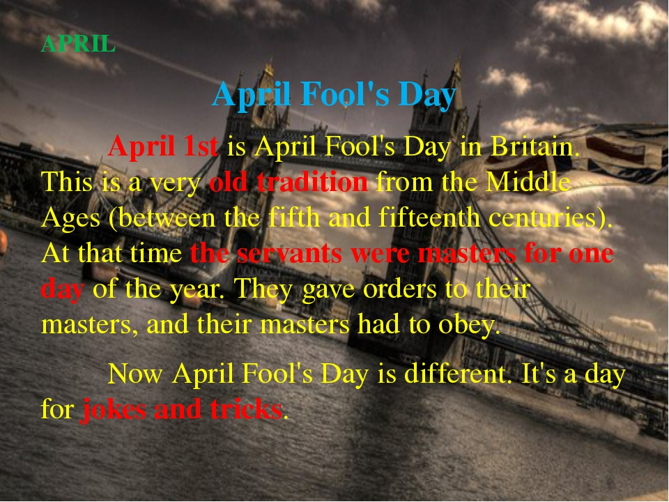 APRIL April Fool's Day 		April 1st is April Fool's Day in Britain. This is a...