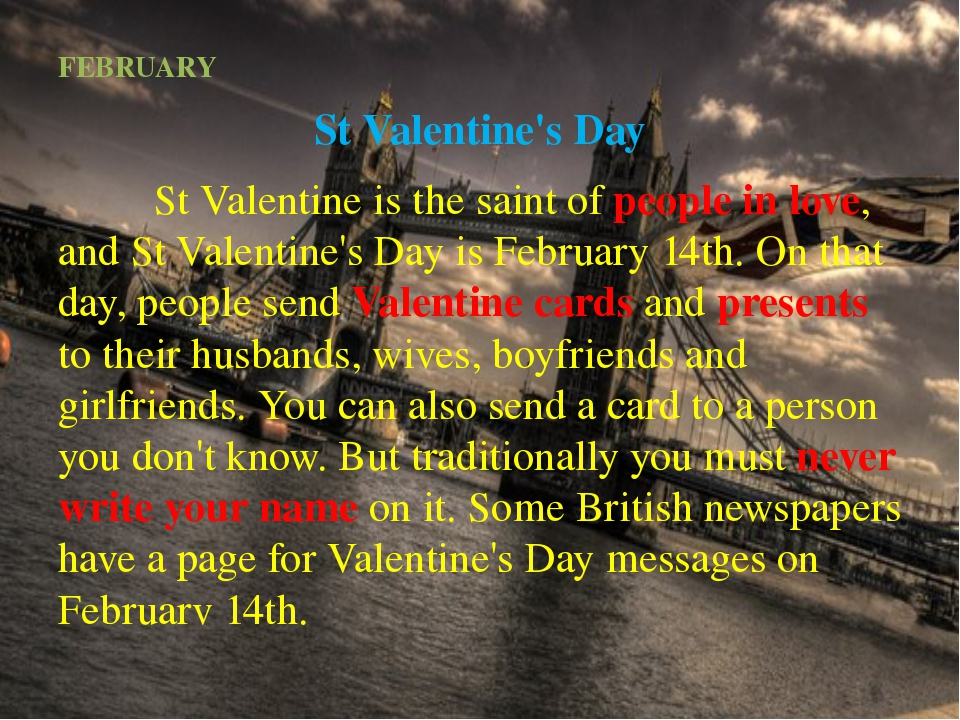 FEBRUARY St Valentine's Day 		St Valentine is the saint of people in love, an...