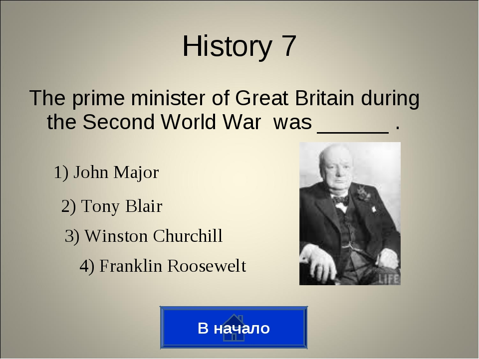 The prime minister of Great Britain during the Second World War was ______ ....