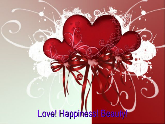 Love! Happiness! Beauty!
