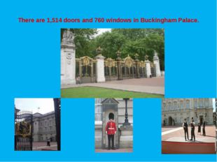 There are 1,514 doors and 760 windows in Buckingham Palace.