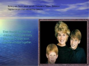 Even though they had two children, William and Harry, Diana and Charles soon