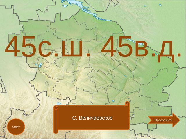 45с.ш. 45в.д. ответ С. Величаевское Продолжить
